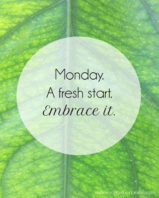 Monday A fresh start Embrace it #MotivationalMonday Words of