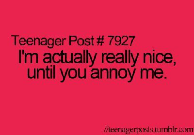 If you don't do ANYTHING to annoy me, I'm really nice!
