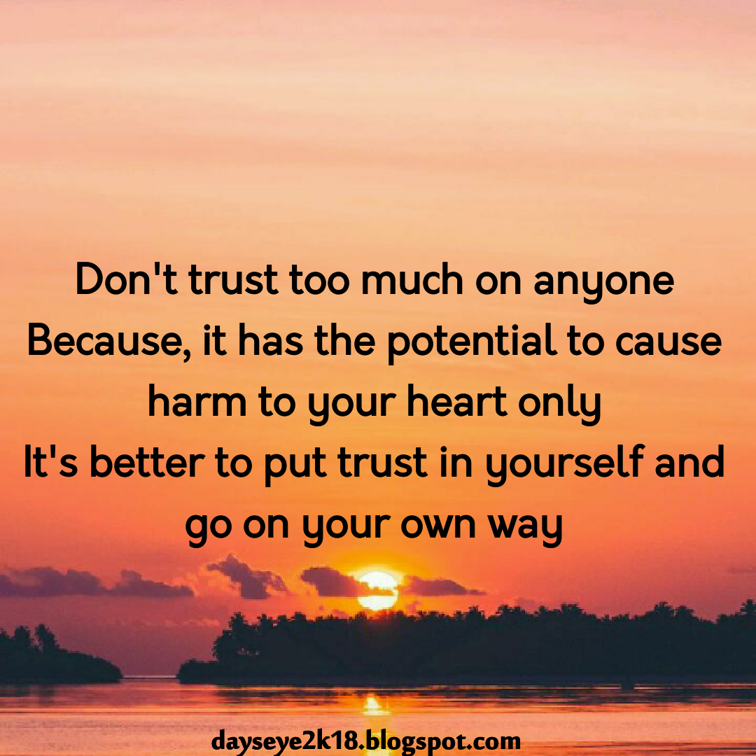 Don T Trust Anyone Blindly Trust Quotes Trust No One Quotes Dont Trust Quotes