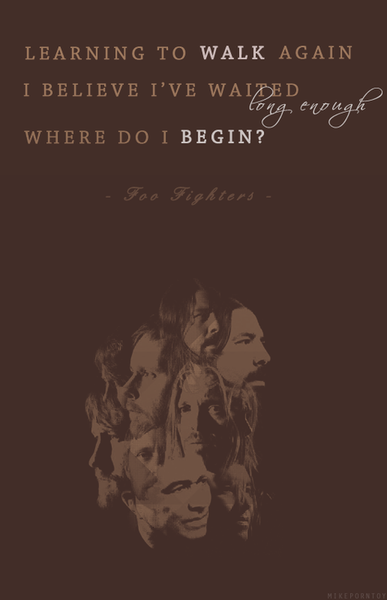 Walk- Foo Fighters, this song really speaks to me.