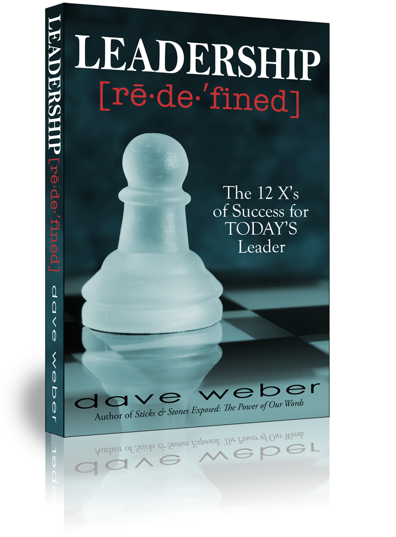 Leadership Redefined: The 12X's of Success for TODAY'S Leader - by Monday's keynoter Dave Weber