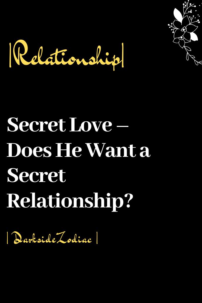 Secret Love Does He Want A Secret Relationship Dark Side Zodiac Secret Relationship Quotes About Love And Relationships Rebound Relationship