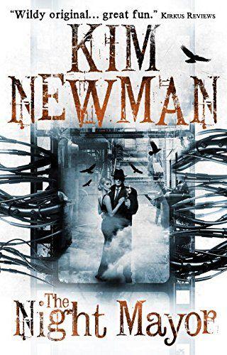 The Night Mayor By Kim Newman April 21 2015 Titan Books Horror Book Covers Horror Books Horror Book