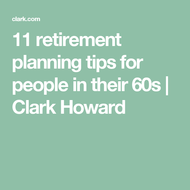Retirement Planning Tips For People In Their S  Clark Howard