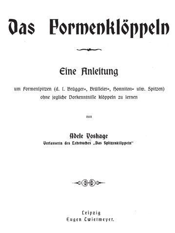 Voshage, Adele. Das Formenklöppeln [Shapes Worked in Bobbin Lace], Eugen Cwietmeyer, 102 pages. 10.8 MB pdf. http://www.cs.arizona.edu/patterns/weaving/books/va_lace.pdf