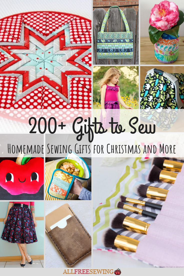 200 Gifts To Sew Homemade Sewing Gifts For Christmas And More Sewing Gifts Sewing Christmas Gifts Christmas Gifts