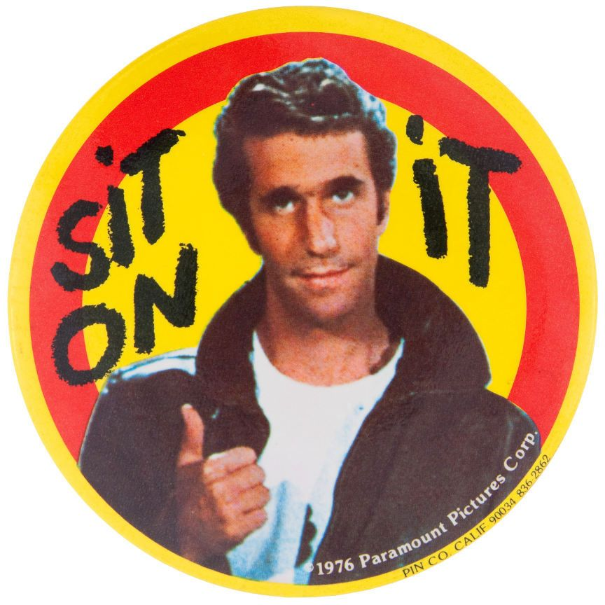 "1976 Fonzie ""Sit On It"" button "" Up your nose with a rubber hose! "" If you  insist. 