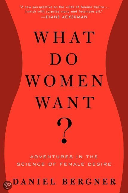 Book: What Do Women Want? When it comes to sex, common wisdom holds that men roam while women crave closeness and commitment. But in this provocative, headline-making book, Daniel Bergner turns everything we thought we knew about women's arousal and desire inside out. This bold and captivating journey into the world of female desire explores answers to such thought-provoking questions as: Are women perhaps the less monogamous sex?