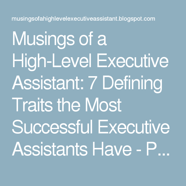 Musings of a High-Level Executive Assistant: 7 Defining Traits the ...