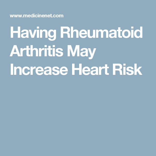 Having Rheumatoid Arthritis May Increase Heart Risk
