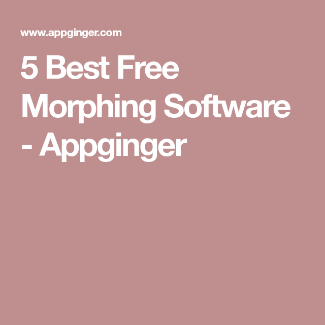 5 Best Free Morphing Software - Appginger | Software and apps