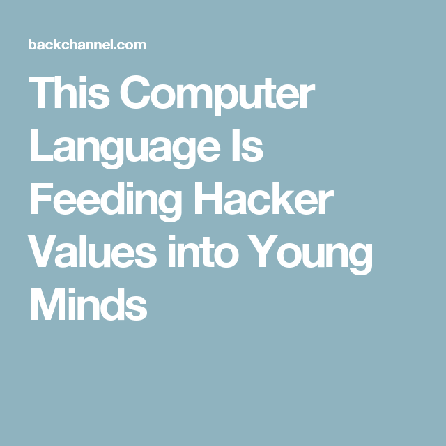 This Computer Language Is Feeding Hacker Values into Young Minds