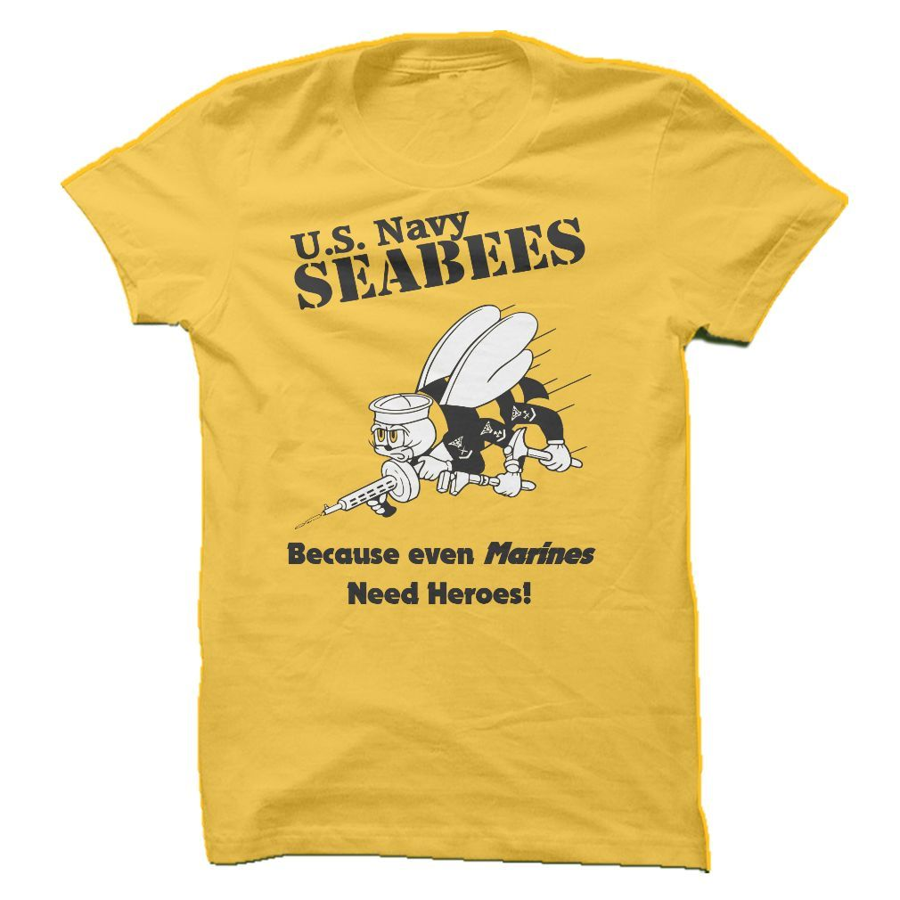 Design your own t shirt military - Seabees Because Even Marines Need Heroes T Shirt Hoodie Sweatshirt
