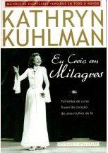 Kathryn Kuhlman Eu Creio Em Milagres Livros Evangelicos