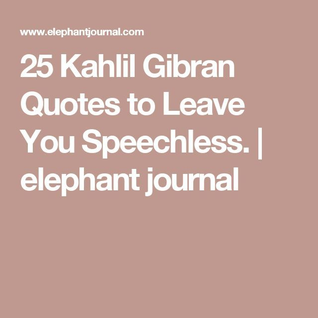 Quotes About Being Speechless: 25 Kahlil Gibran Quotes To Leave You Speechless