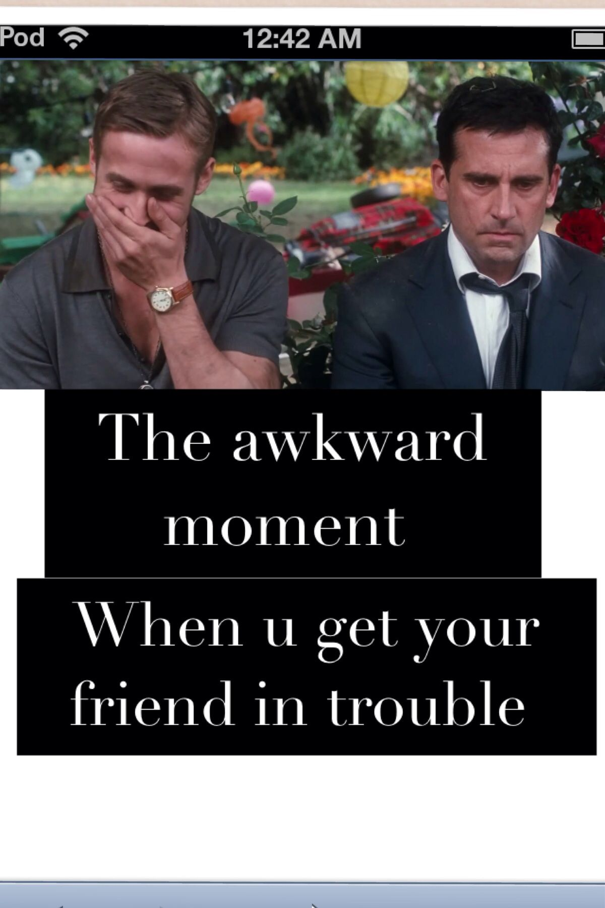 The Awkward Moment When You Get Your Friend In Trouble Ryan - 42 awkward moments ever