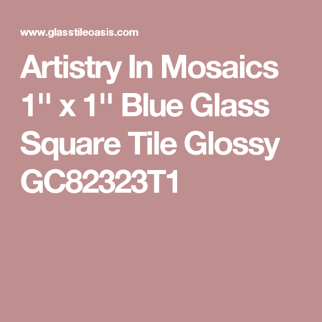 Artistry In Mosaics 1'' x 1'' Blue Glass Square Tile Glossy GC82323T1