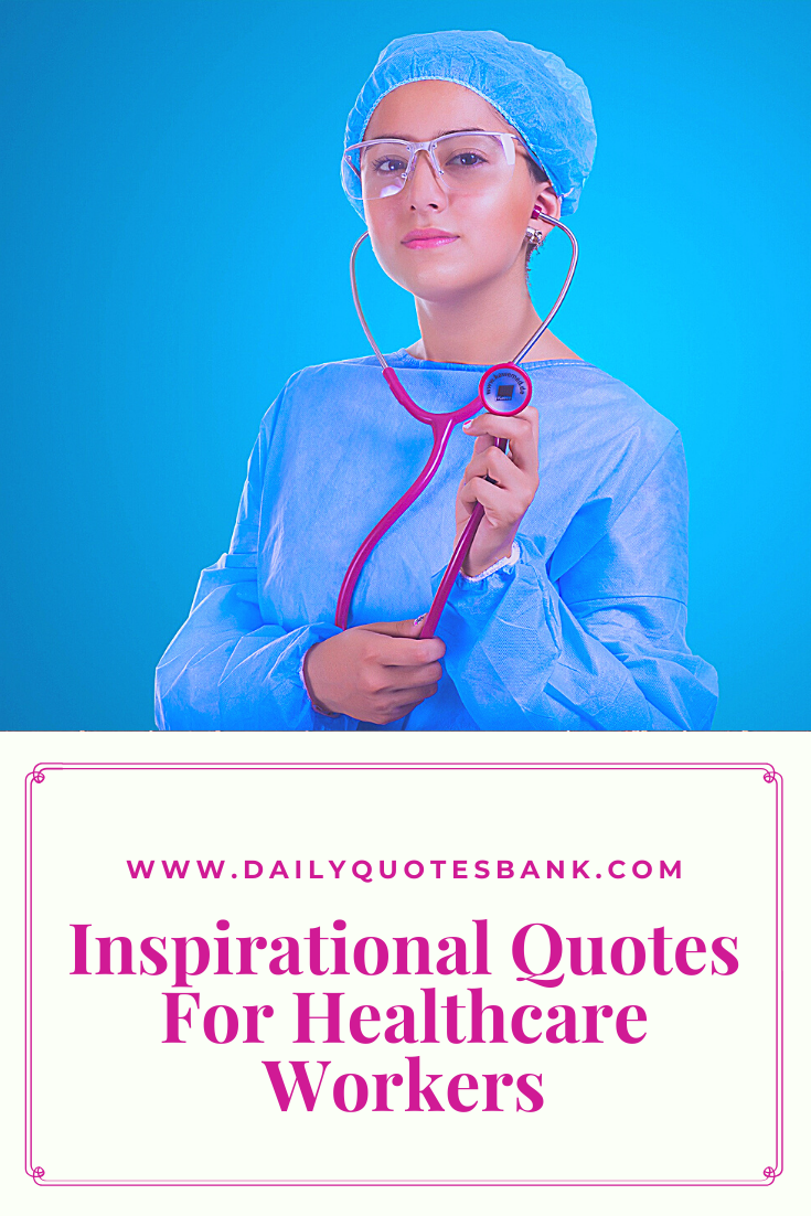 80 Inspirational Quotes For Healthcare Workers Or Medical Professions | Health  Care workers Quotes in 2020 | Healthcare quotes, Health quotes motivation,  Quotes on doctors