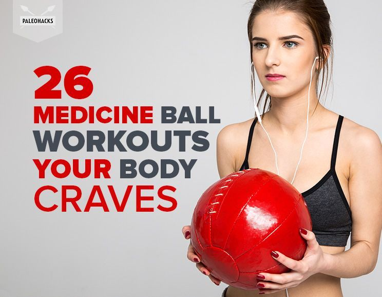 26 Medicine Ball Workouts Your Body Craves Medicine ball