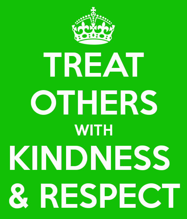 Treat Others With Kindness Respect Kindness Quotes Make Me Smile Quotes Respect Quotes
