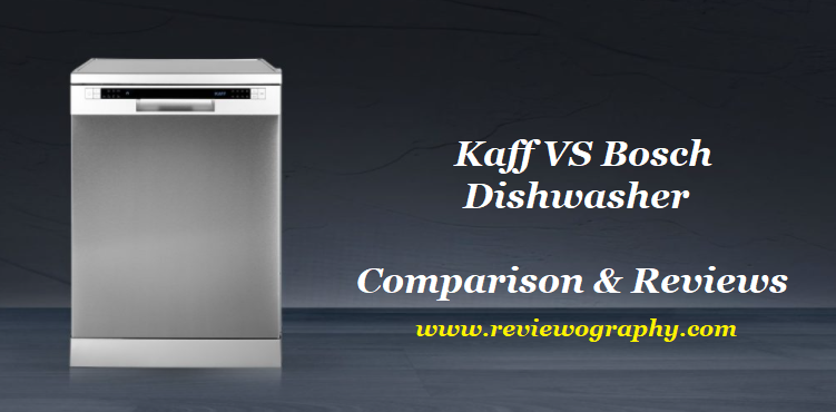 Kaff Vs Bosch Dishwasher Review Bosch Dishwashers Dishwasher Reviews Best Dishwasher Brand