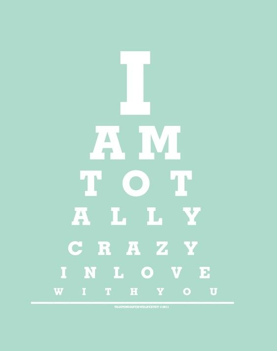 I Am Totally Crazy In Love Eye Chart Print By Tilependantjewelry Crazy About You Quotes Crazy Love Be Yourself Quotes