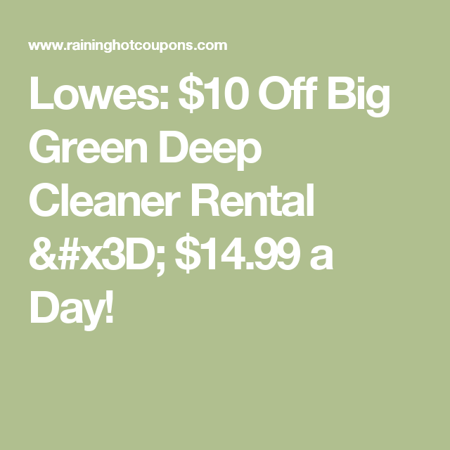 Lowes 10 Off Big Green Deep Cleaner Rental 14 99 A Day Green Carpet Cleaning Big Green Bissell Big Green