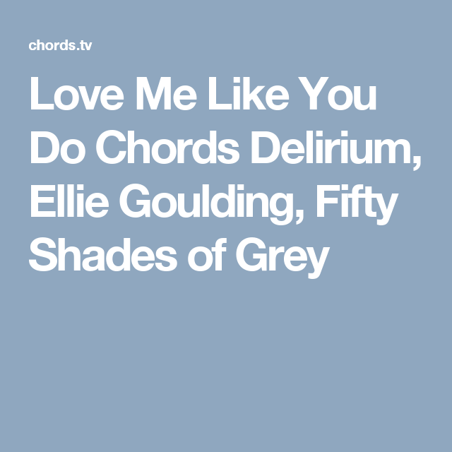 Love Me Like You Do Chords Delirium, Ellie Goulding, Fifty Shades of ...