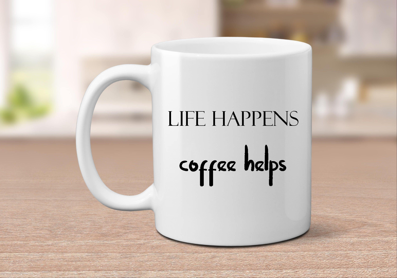 Life Happens Coffee Helps Mug Quote Mug Mug With Sayings Funny Mom Mug Funny Dad Mug Funny Coffee Mug Busy Coffee Humor Custom Tea Cups Funny Coffee Mugs