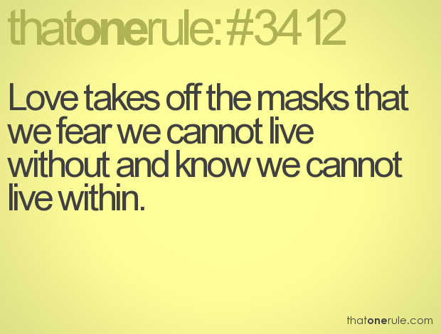 Love Takes Off The Masks That We Fear We Cannot Live Without And Know We  Cannot