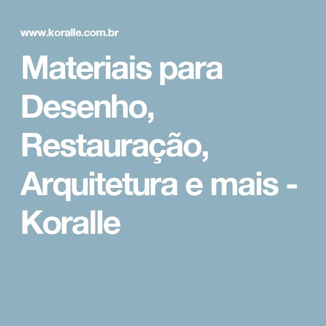 Materiais para Desenho, Restauração, Arquitetura e mais - Koralle