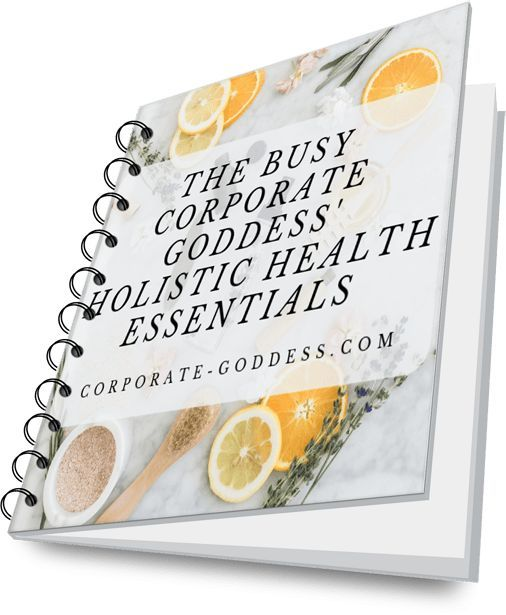 The Busy Corporate Goddess Holistic Health Essentials