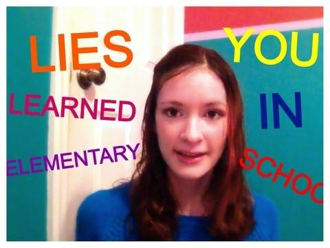 8 LIES YOU LEARNED IN ELEMENTARY SCHOOL