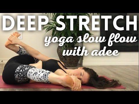 deep stretch slow flow yoga w/adee  youtube  yoga flow