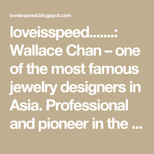 loveisspeed Wallace Chan one of the most famous jewelry