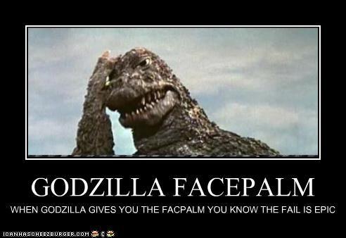 GODZILLA FACEPALM | Godzilla, Epic fail pictures, Demotivational ...