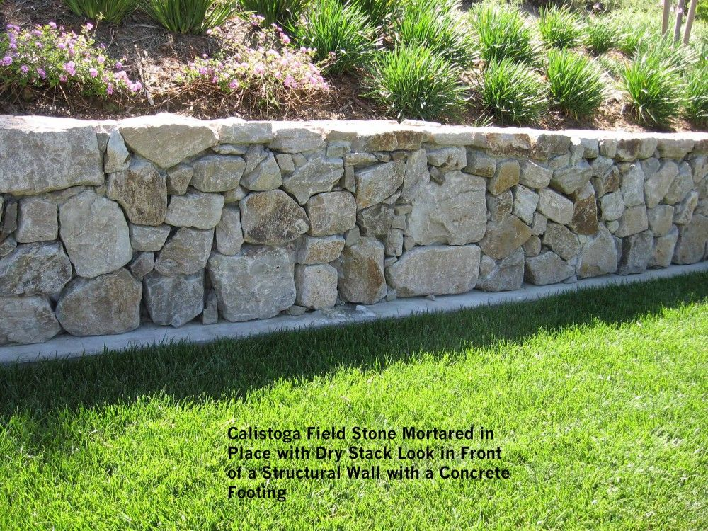 Calistoga Field Stone Mortared In Place With Dry Stack Look In Front Of A Structural Wall With A Concrete Foot Stacked Stone Walls Concrete Footings Stone Wall