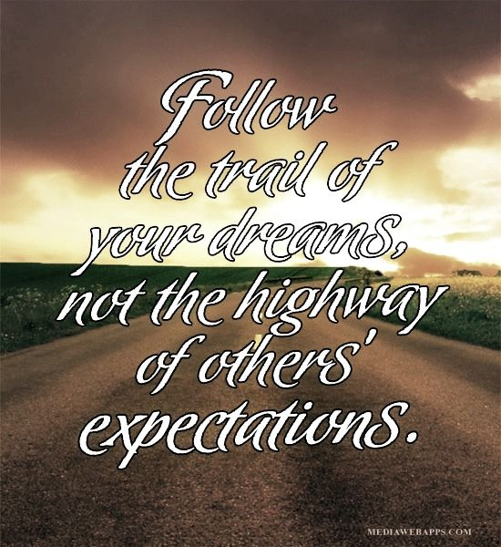 Follow The Trail Of Your Dreams Not The Highway Of Others
