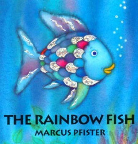 The rainbow fish by marcus pfister 100 picture books you for The rainbow fish by marcus pfister