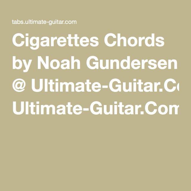 Cigarettes Chords by Noah Gundersen @ Ultimate-Guitar.Com   Muzak ...