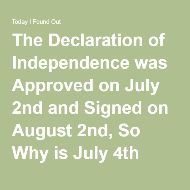The Declaration of Independence was Approved on July 2nd and Signed