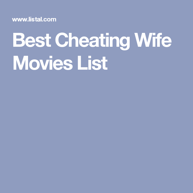 Best Cheating Wife Movies List Wife Movies Movie List Cheating