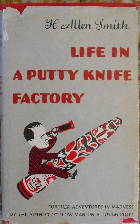 Life in a Putty Knife Factory H. Allen Smith by VioletsandWine