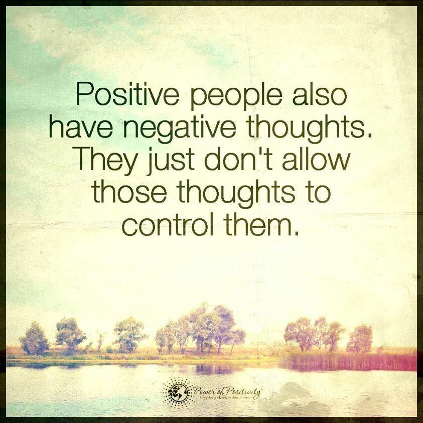 Positive people also have negative thoughts. They just don