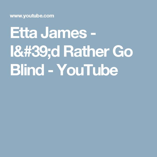 Etta James I 39 D Rather Go Blind Youtube James Youtube Blinds