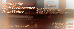Leading for High Performance  Thursday October 8th, 2015 at Liberty North # 100 Caplan Avenue, Barrie. This is a one day LIVE event with Ryan Walter.
