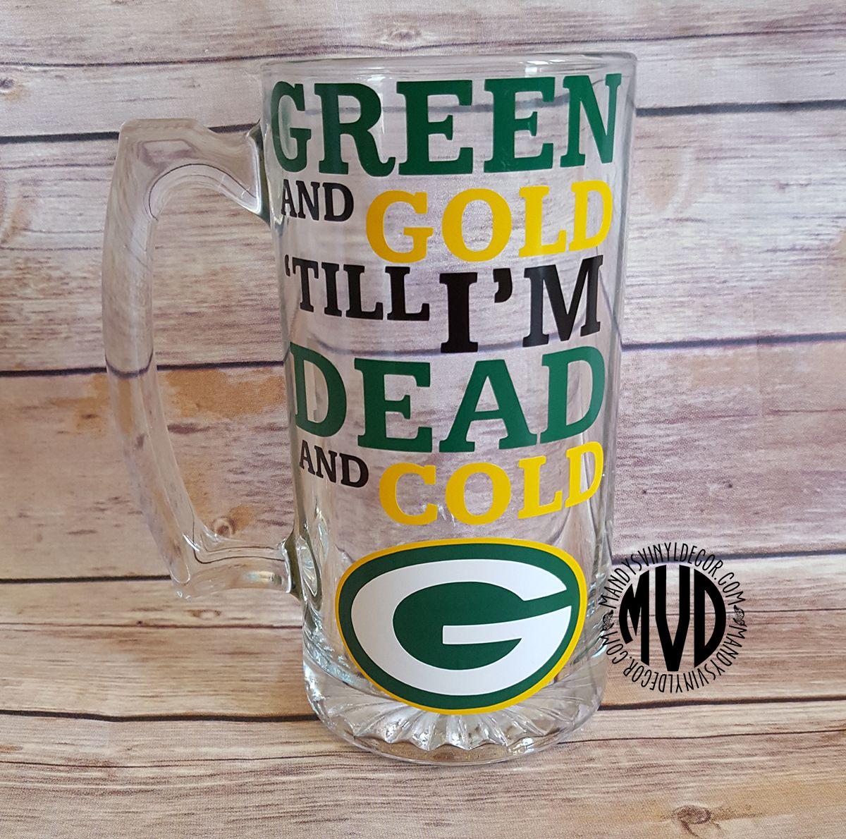 Green And Gold Till I M Dead And Cold Green Bay Packers Beer Mug Mugs Beer Mug Beer Mugs