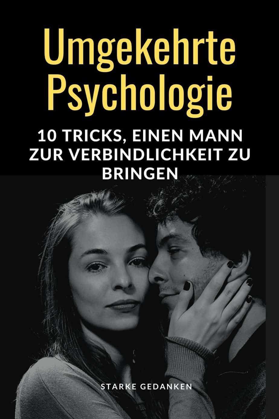 Umgekehrte Psychologie - 10 Tricks, einen Mann zur