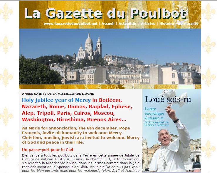 La Gazette du Poulbot pour résister à l'athéisme triomphant en 2009 qui persécute les catholiques et les croyants de France et d'ailleurs. Elle se consacre à la foi, aux martyrs et aux arts au alentours de la basilique du Sacre Coeur de Jésus.