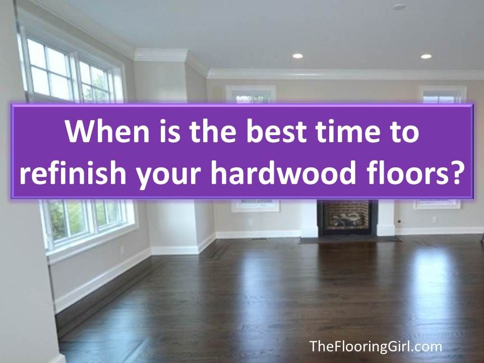 When Is The Best Time To Sand And Refinish Hardwood Floors